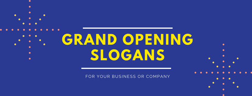 20 grand opening slogans for your business or company 2018