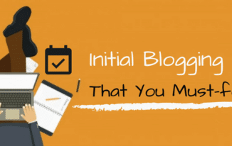 6 Initial Blogging Tips That You Must-follow to Start a Blog in 2018