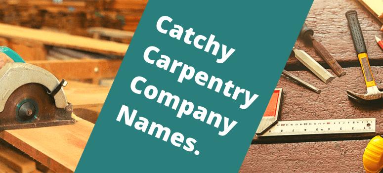 Top 54 Catchy Carpentry Company Names Ideas 2020