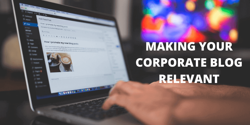 Tips For Making Your Corporate Blog Relevant